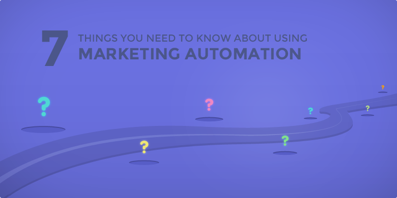7 things you need to know about using Marketing Automation